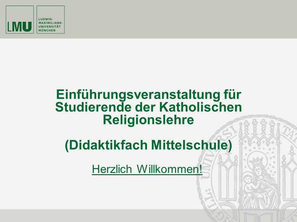 Einführungsveranstaltung für Studierende der Katholischen Religionslehre (Didaktikfach Mittelschule) Herzlich Willkommen!