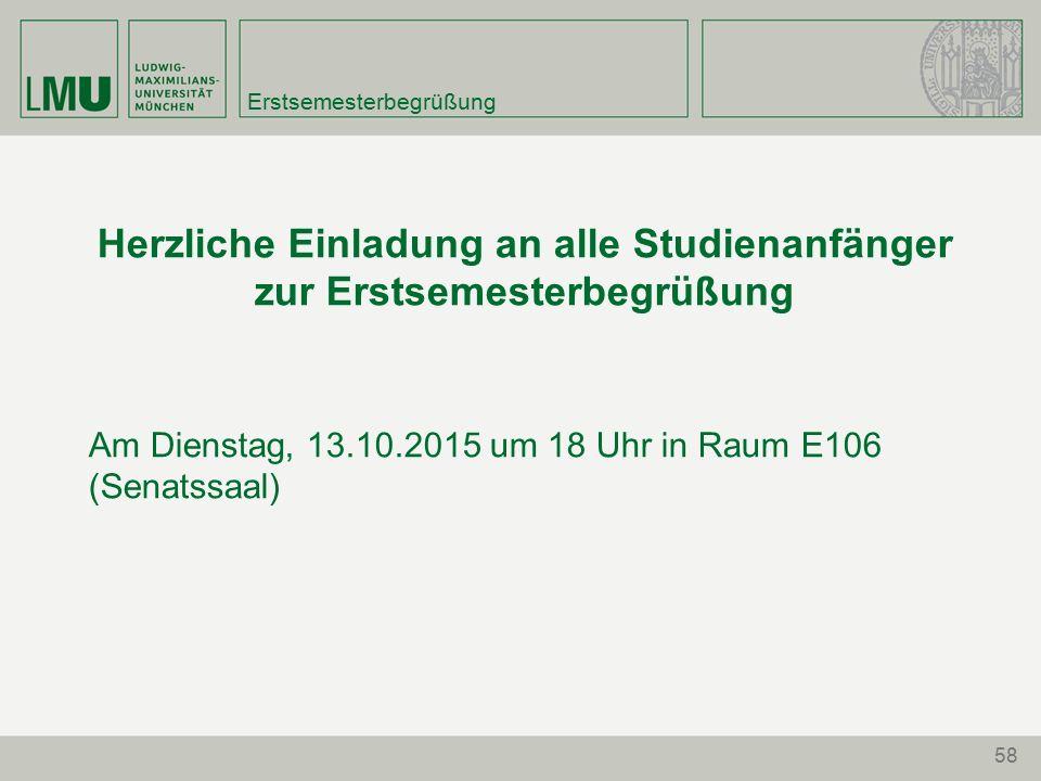 58 Erstsemesterbegrüßung Herzliche Einladung an alle Studienanfänger zur Erstsemesterbegrüßung Am Dienstag, 13.10.2015 um 18 Uhr in Raum E106 (Senatssaal)