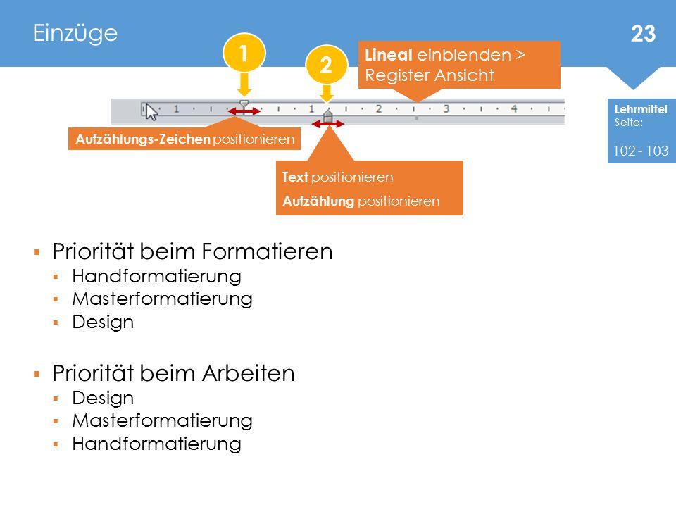 Lehrmittel Seite:  Priorität beim Formatieren  Handformatierung  Masterformatierung  Design  Priorität beim Arbeiten  Design  Masterformatierun