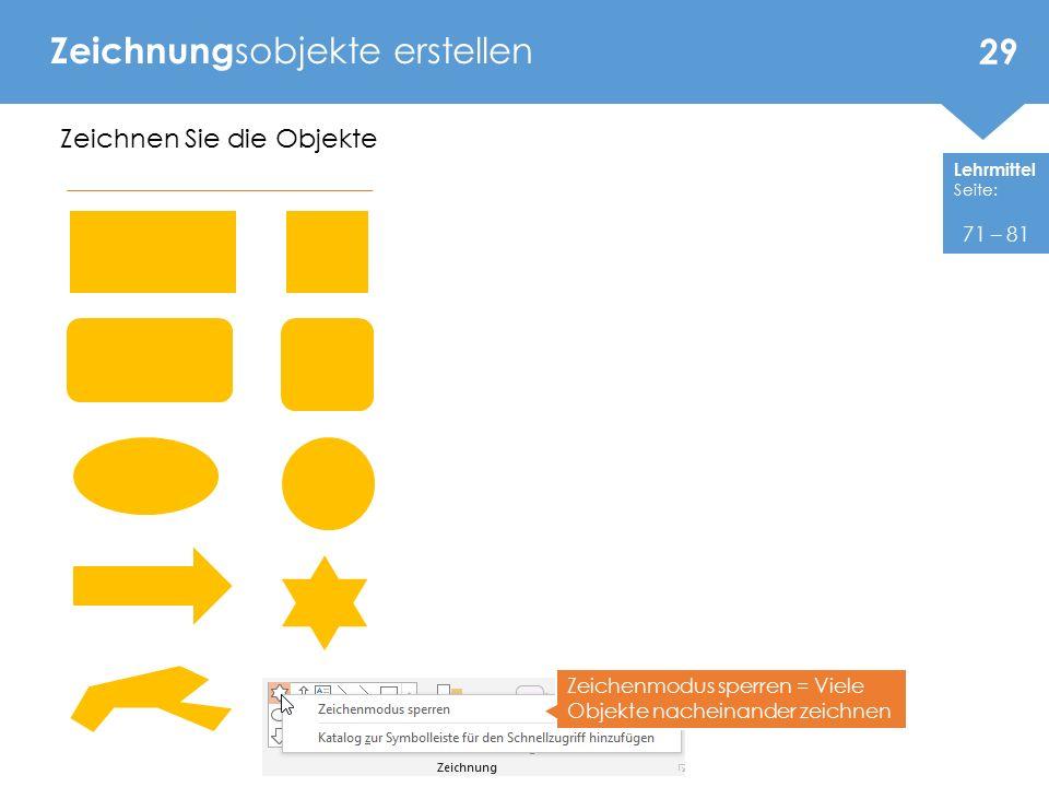 Lehrmittel Seite: Zeichnung sobjekte erstellen 29 71 – 81 Zeichnen Sie die Objekte Zeichenmodus sperren = Viele Objekte nacheinander zeichnen