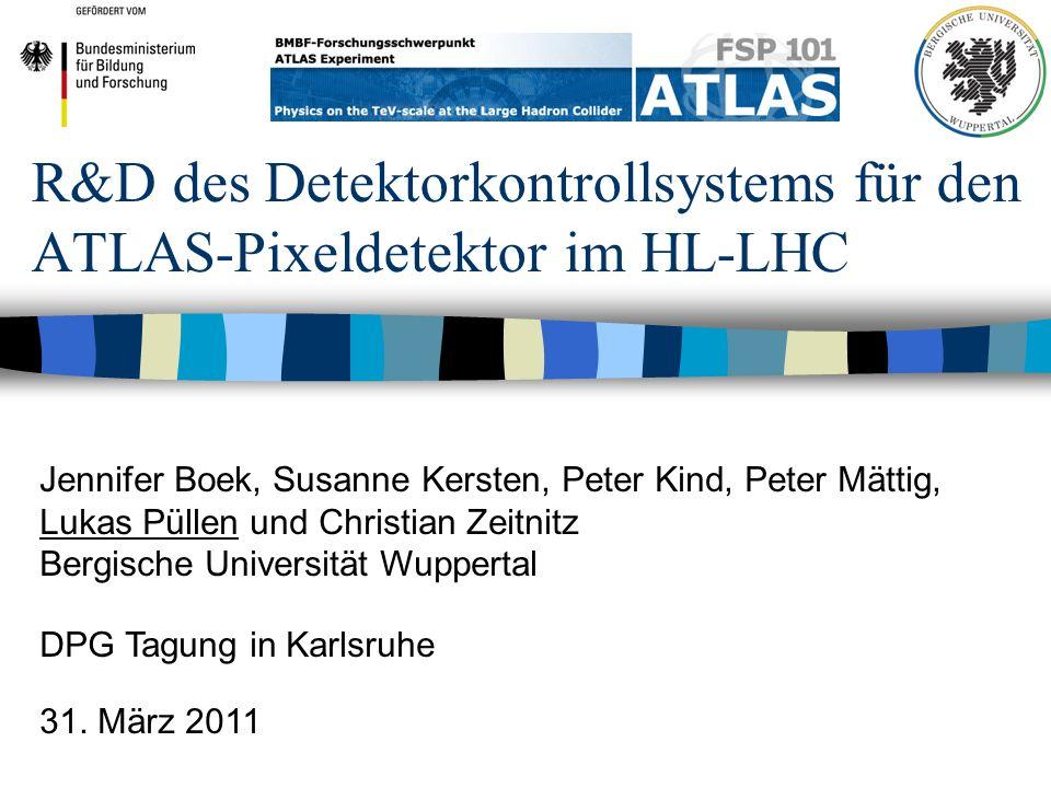 R&D des Detektorkontrollsystems für den ATLAS-Pixeldetektor im HL-LHC Jennifer Boek, Susanne Kersten, Peter Kind, Peter Mättig, Lukas Püllen und Christian Zeitnitz Bergische Universität Wuppertal DPG Tagung in Karlsruhe 31.