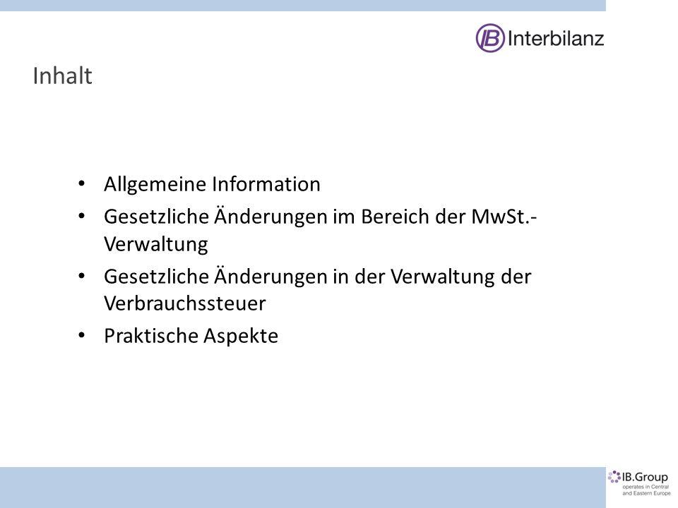 Inhalt Allgemeine Information Gesetzliche Änderungen im Bereich der MwSt.- Verwaltung Gesetzliche Änderungen in der Verwaltung der Verbrauchssteuer Praktische Aspekte
