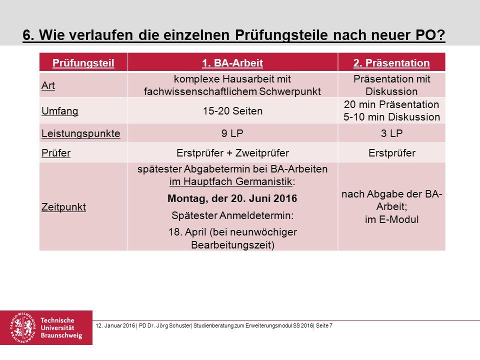 12. Januar 2016 | PD Dr. Jörg Schuster| Studienberatung zum Erweiterungsmodul SS 2016| Seite 7 6.
