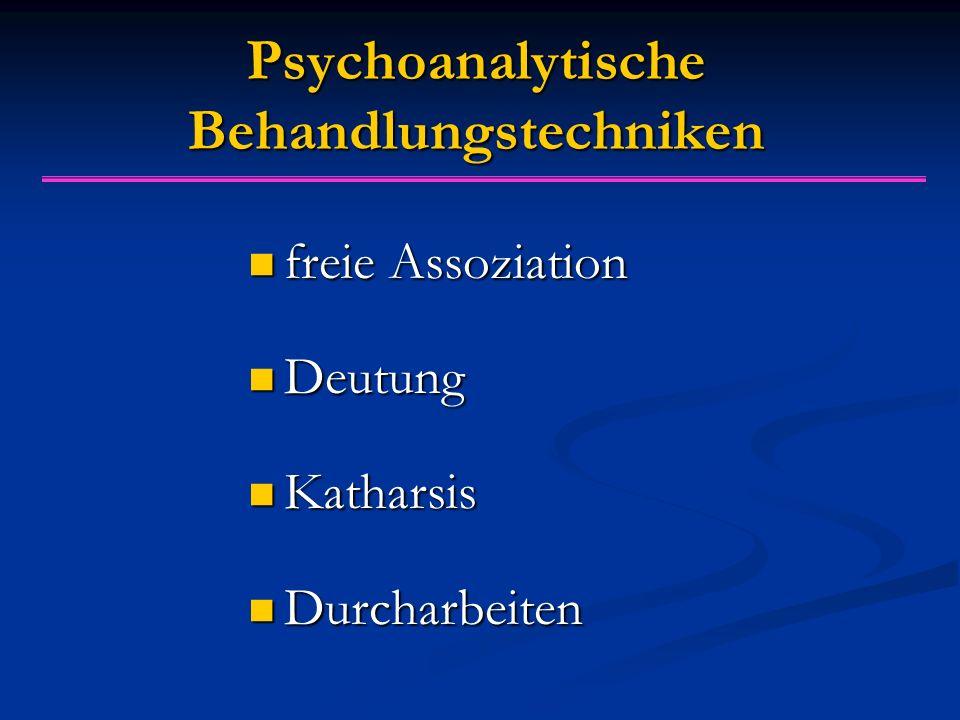 Psychoanalytische Behandlungstechniken freie Assoziation freie Assoziation Deutung Deutung Katharsis Katharsis Durcharbeiten Durcharbeiten
