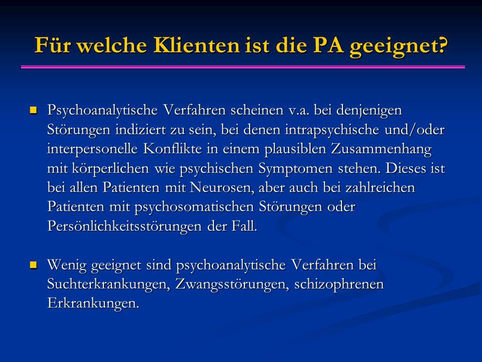 Für welche Klienten ist die PA geeignet? Psychoanalytische Verfahren scheinen v.a. bei denjenigen Störungen indiziert zu sein, bei denen intrapsychisc