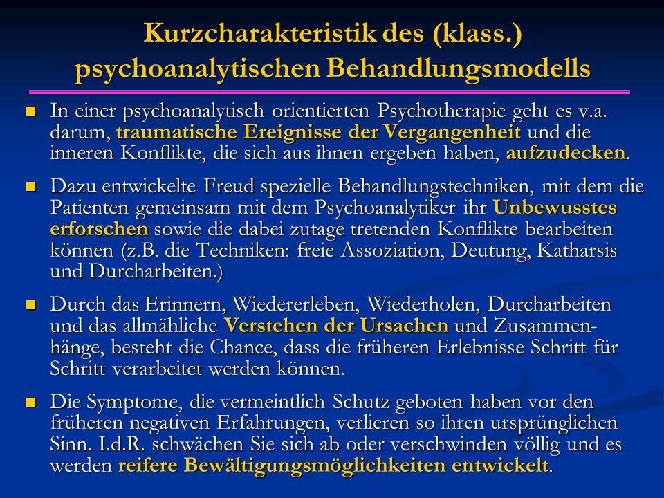 Kurzcharakteristik des (klass.) psychoanalytischen Behandlungsmodells In einer psychoanalytisch orientierten Psychotherapie geht es v.a.