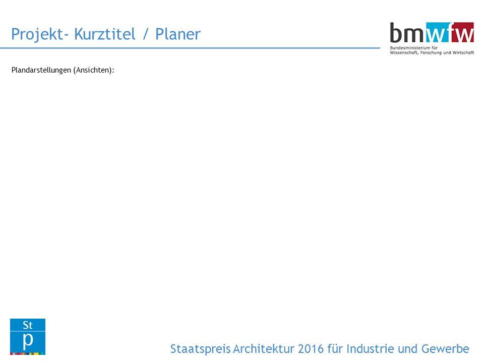 Plandarstellungen (Ansichten): Projekt- Kurztitel / Planer Staatspreis Architektur 2016 für Industrie und Gewerbe