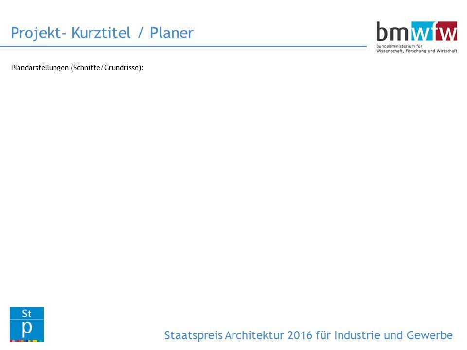 Plandarstellungen (Schnitte/Grundrisse): Projekt- Kurztitel / Planer Staatspreis Architektur 2016 für Industrie und Gewerbe