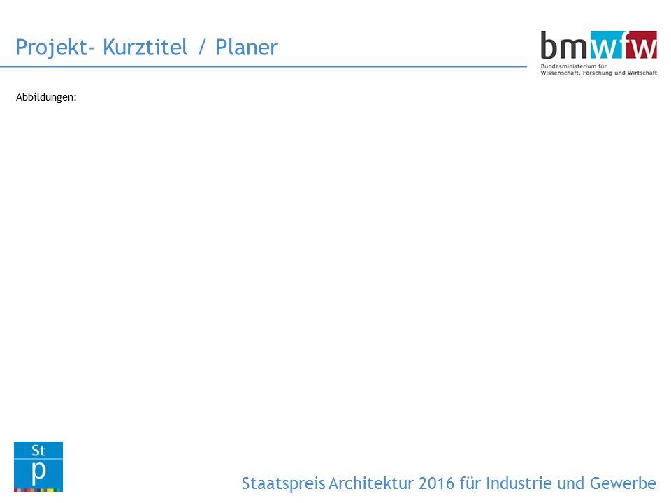 Abbildungen: Projekt- Kurztitel / Planer Staatspreis Architektur 2016 für Industrie und Gewerbe