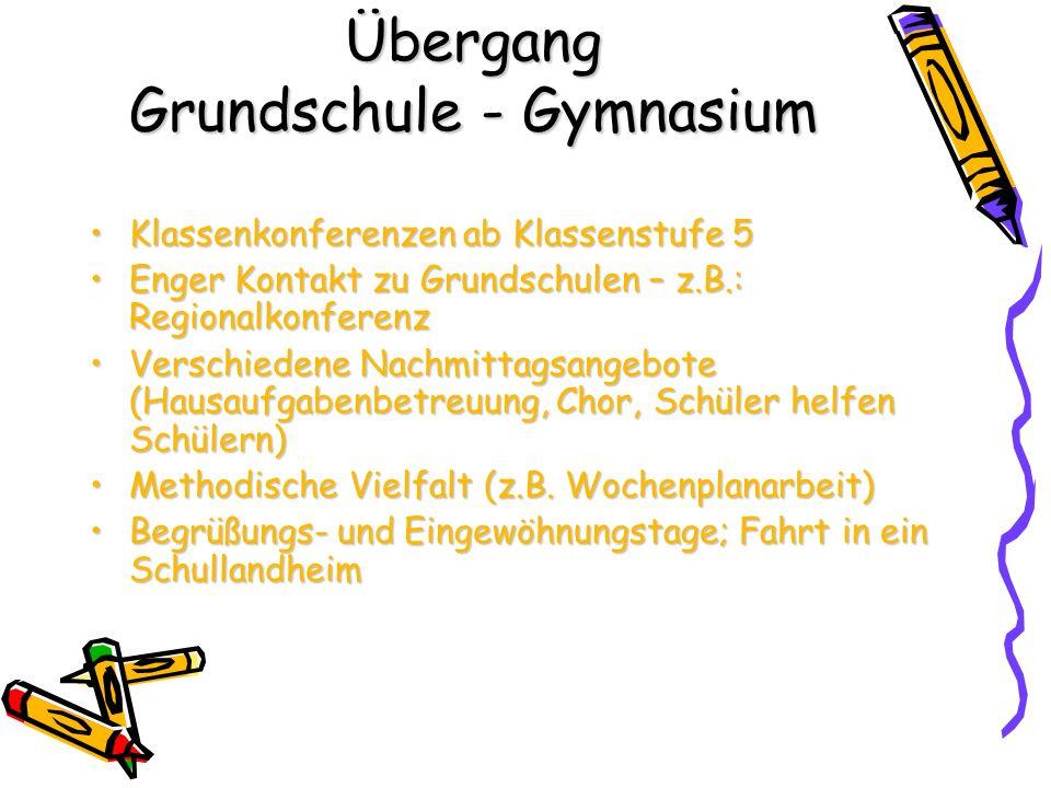 Übergang Grundschule - Gymnasium Klassenkonferenzen ab Klassenstufe 5Klassenkonferenzen ab Klassenstufe 5 Enger Kontakt zu Grundschulen – z.B.: Region