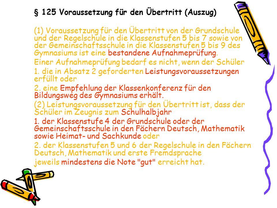 § 125 Voraussetzung für den Übertritt (Auszug) (1) Voraussetzung für den Übertritt von der Grundschule und der Regelschule in die Klassenstufen 5 bis