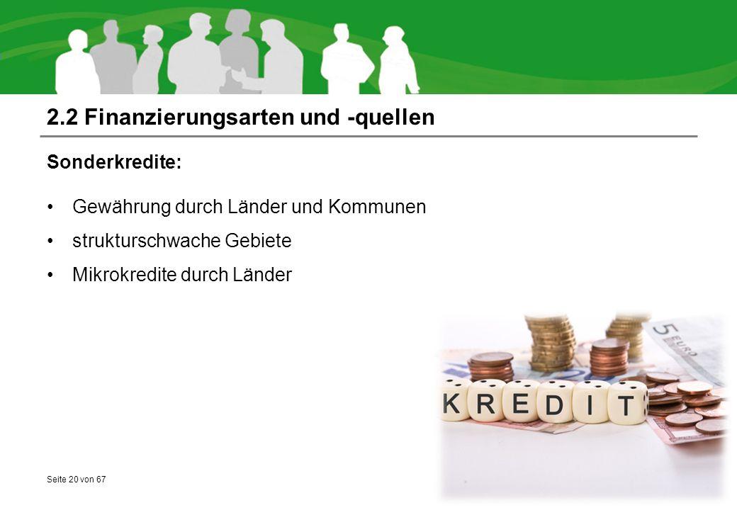 Seite 20 von 67 2.2 Finanzierungsarten und -quellen Sonderkredite: Gewährung durch Länder und Kommunen strukturschwache Gebiete Mikrokredite durch Länder