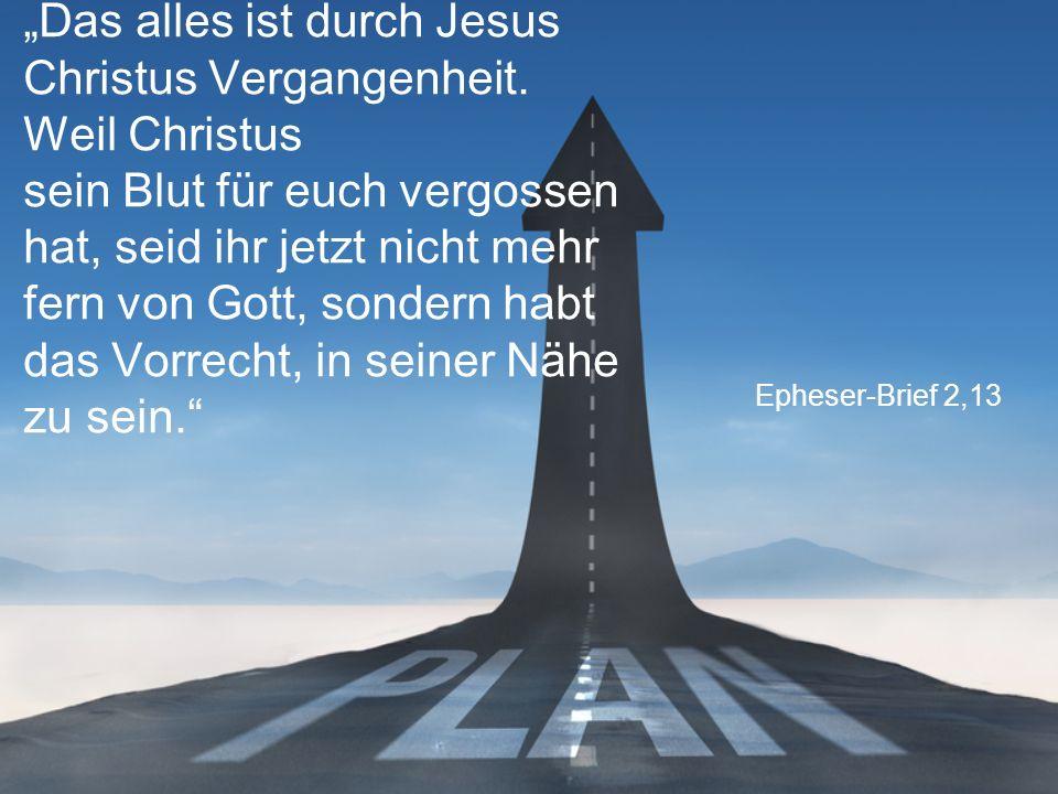 """Epheser-Brief 2,13 """"Das alles ist durch Jesus Christus Vergangenheit."""