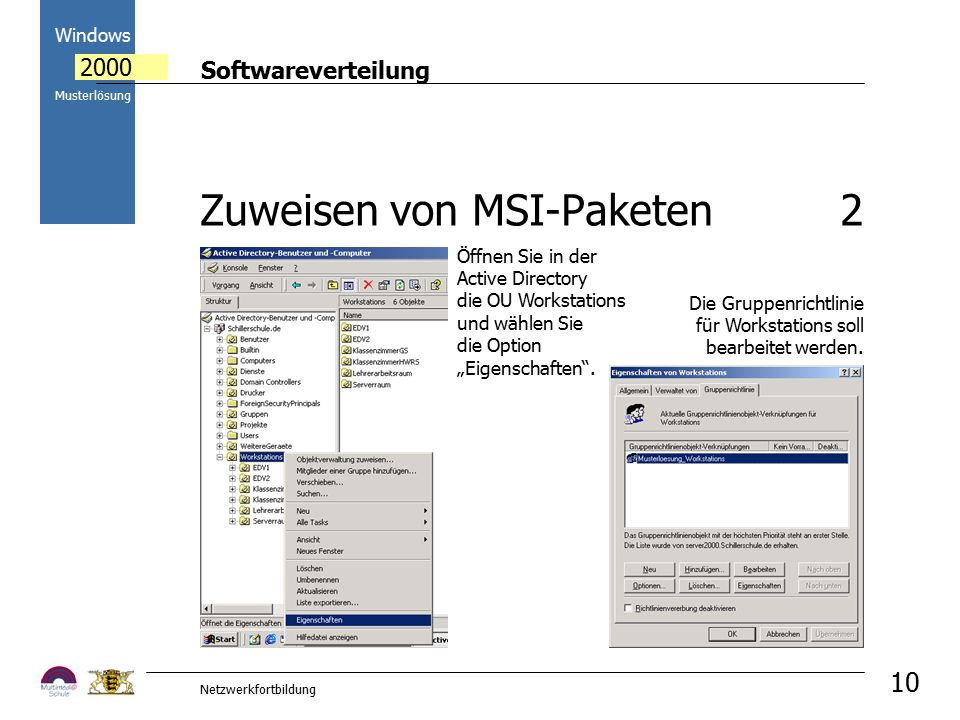 Softwareverteilung Windows 2000 Musterlösung Netzwerkfortbildung 10 Die Gruppenrichtlinie für Workstations soll bearbeitet werden. Öffnen Sie in der A