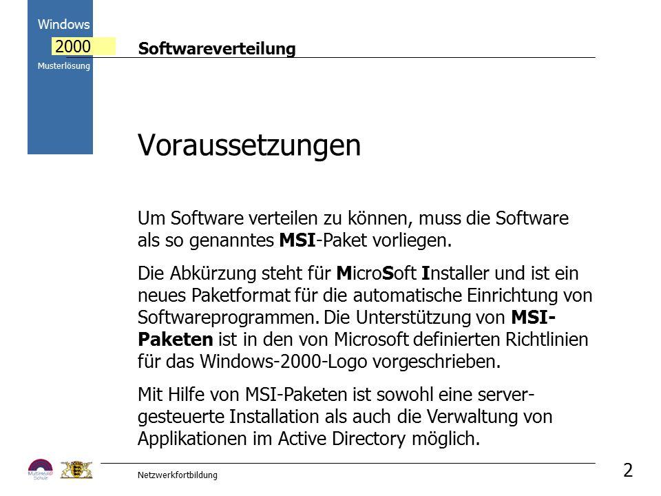 Softwareverteilung Windows 2000 Musterlösung Netzwerkfortbildung 2 Um Software verteilen zu können, muss die Software als so genanntes MSI-Paket vorli