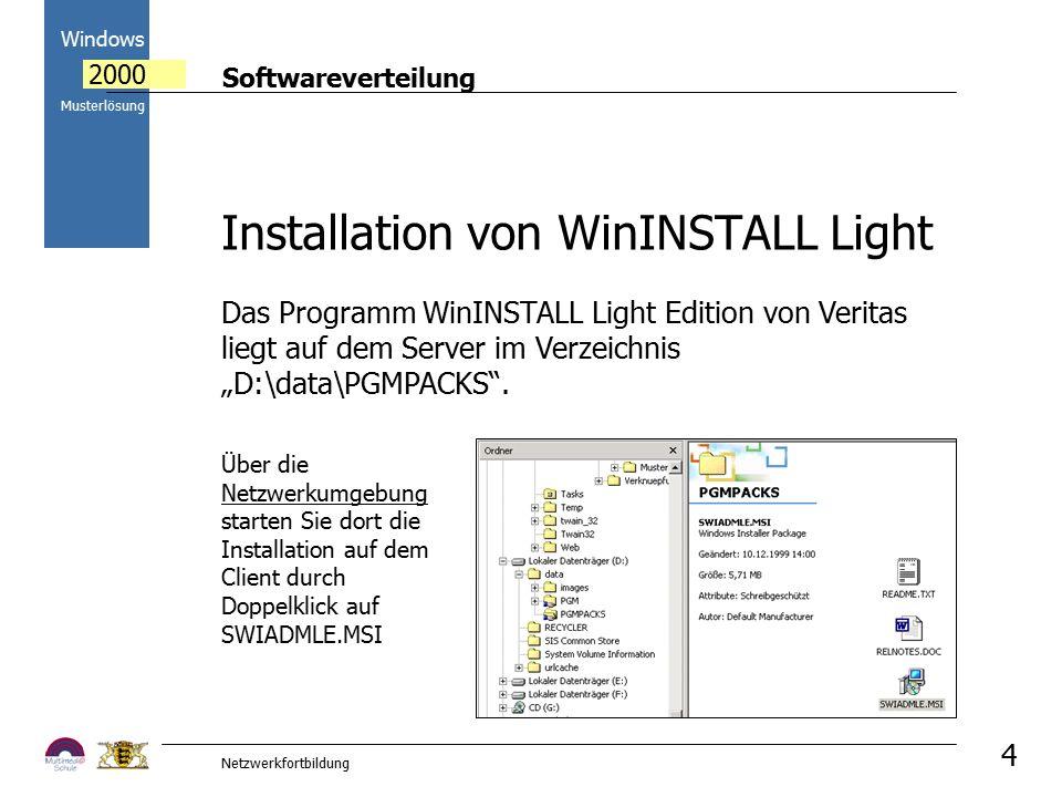 """Softwareverteilung Windows 2000 Musterlösung Netzwerkfortbildung 4 Das Programm WinINSTALL Light Edition von Veritas liegt auf dem Server im Verzeichnis """"D:\data\PGMPACKS ."""