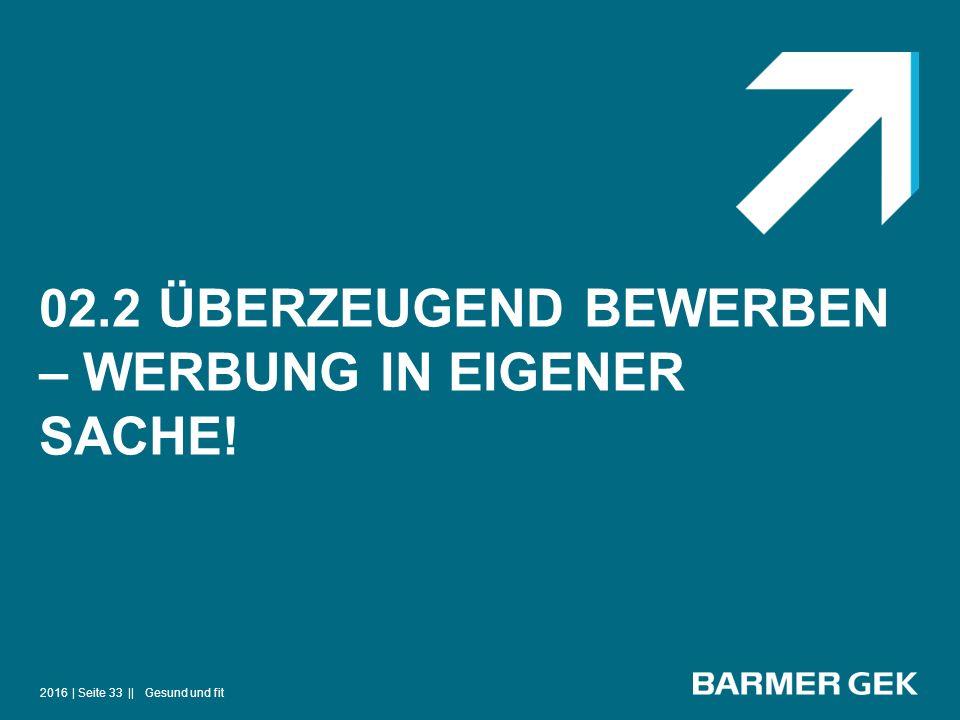 02.2 ÜBERZEUGEND BEWERBEN – WERBUNG IN EIGENER SACHE! 2016Gesund und fit| Seite 33 ||