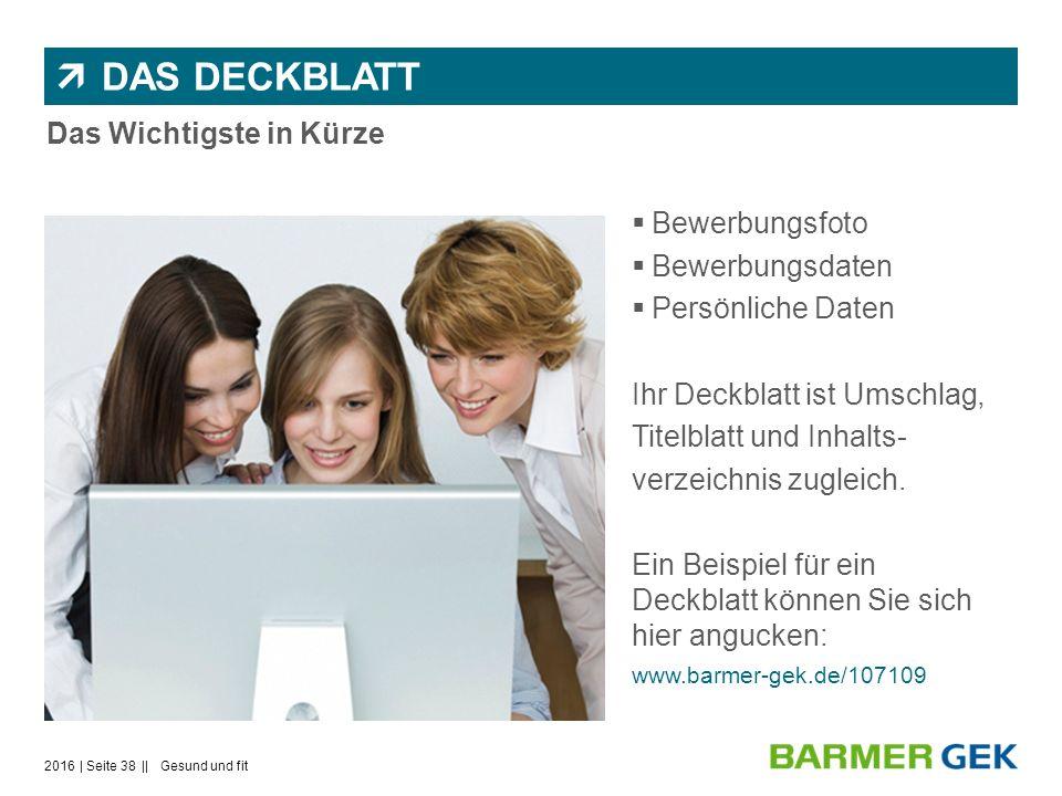  DAS DECKBLATT  Bewerbungsfoto  Bewerbungsdaten  Persönliche Daten Ihr Deckblatt ist Umschlag, Titelblatt und Inhalts- verzeichnis zugleich.