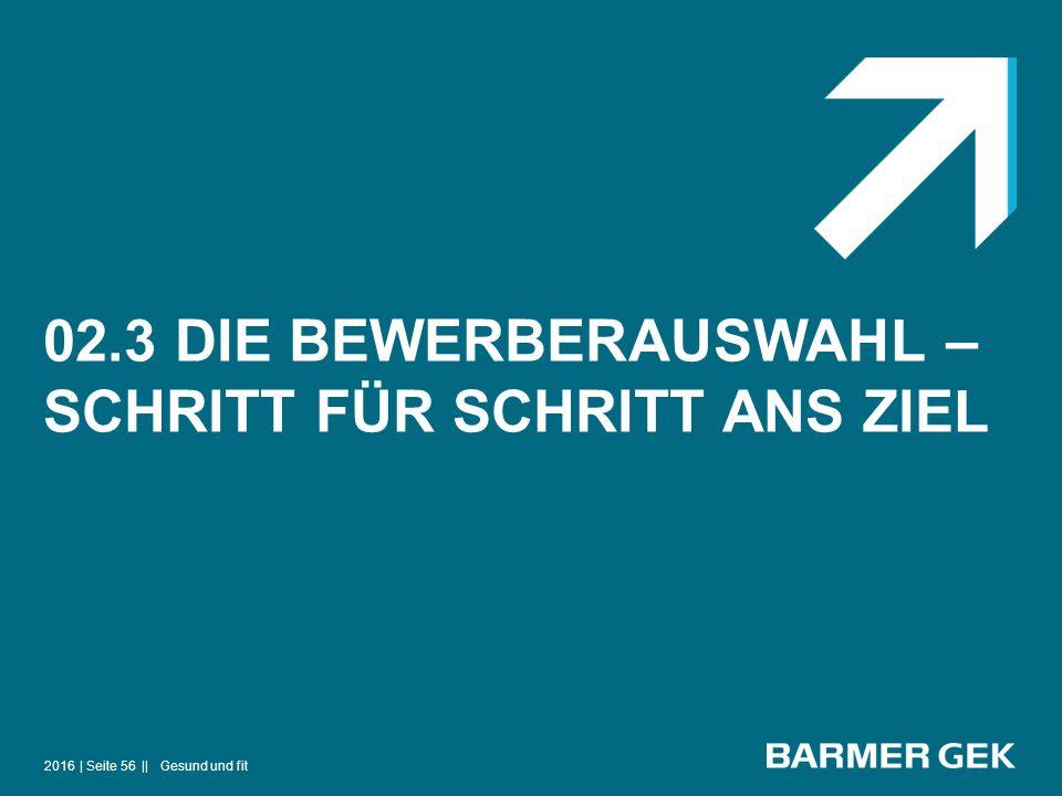 02.3 DIE BEWERBERAUSWAHL – SCHRITT FÜR SCHRITT ANS ZIEL 2016Gesund und fit| Seite 56 ||