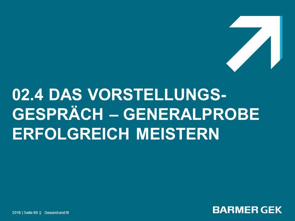 02.4 DAS VORSTELLUNGS- GESPRÄCH – GENERALPROBE ERFOLGREICH MEISTERN 2016Gesund und fit| Seite 69 ||