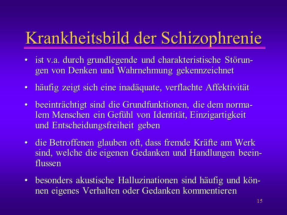 15 Krankheitsbild der Schizophrenie ist v.a. durch grundlegende und charakteristische Störun- gen von Denken und Wahrnehmung gekennzeichnetist v.a. du