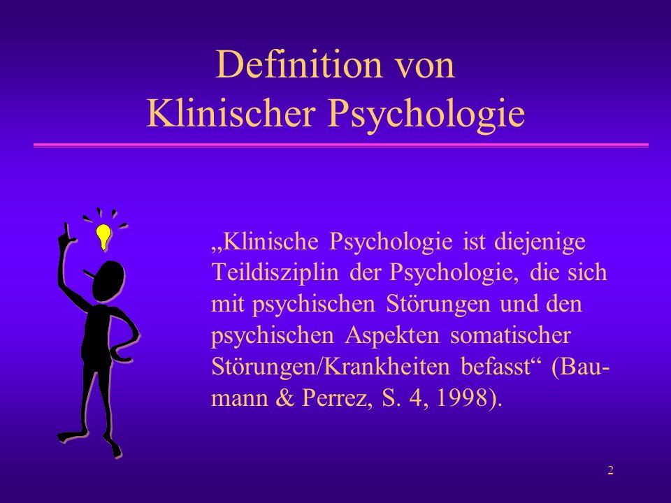 """2 Definition von Klinischer Psychologie """"Klinische Psychologie ist diejenige Teildisziplin der Psychologie, die sich mit psychischen Störungen und den"""