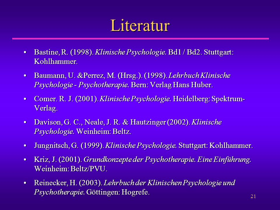 21 Literatur Bastine, R. (1998). Klinische Psychologie. Bd1 / Bd2. Stuttgart: Kohlhammer.Bastine, R. (1998). Klinische Psychologie. Bd1 / Bd2. Stuttga