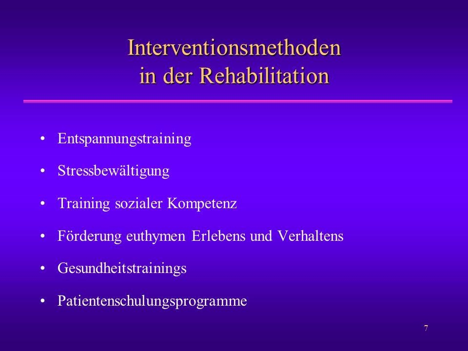 7 Interventionsmethoden in der Rehabilitation Entspannungstraining Stressbewältigung Training sozialer Kompetenz Förderung euthymen Erlebens und Verha