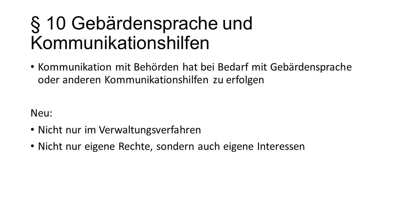 § 10 Gebärdensprache und Kommunikationshilfen Kommunikation mit Behörden hat bei Bedarf mit Gebärdensprache oder anderen Kommunikationshilfen zu erfol