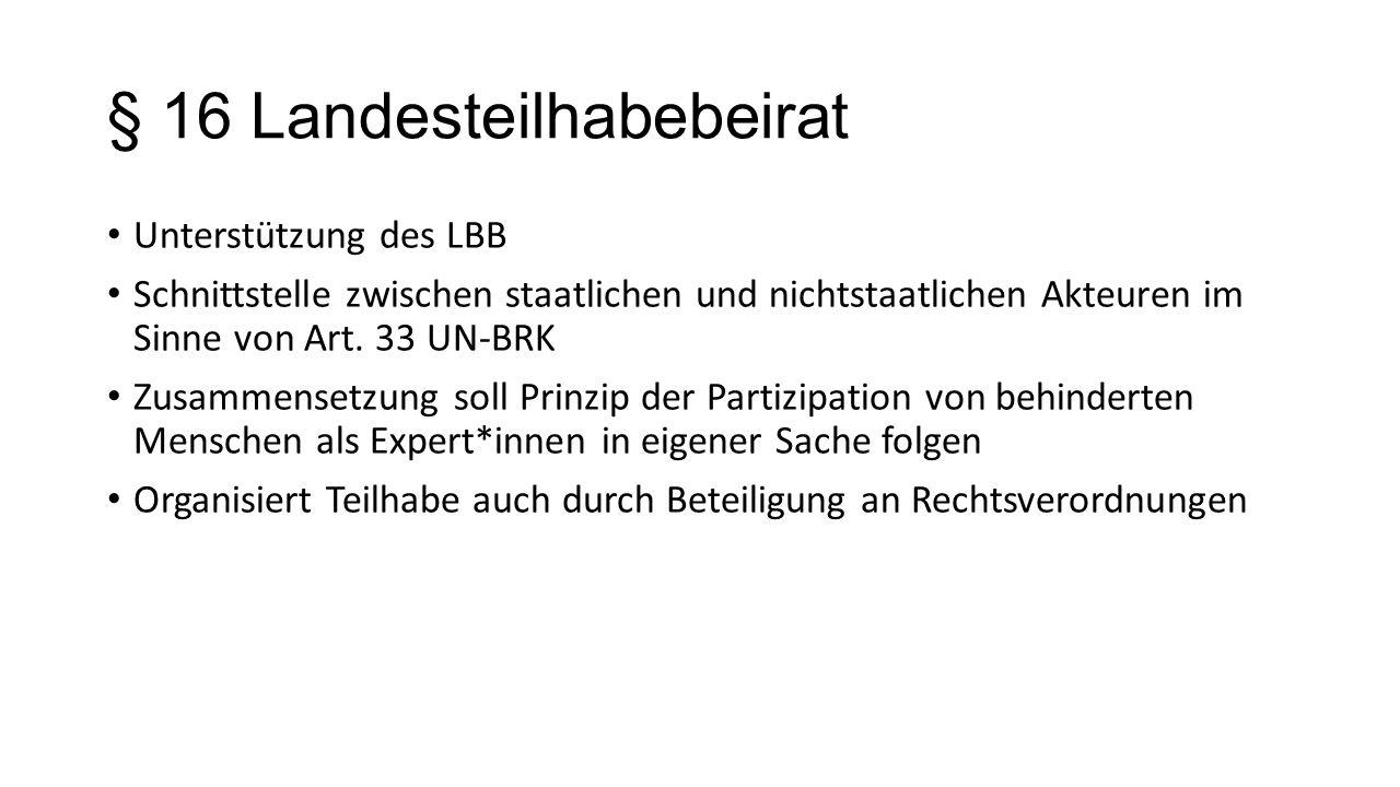 § 16 Landesteilhabebeirat Unterstützung des LBB Schnittstelle zwischen staatlichen und nichtstaatlichen Akteuren im Sinne von Art. 33 UN-BRK Zusammens