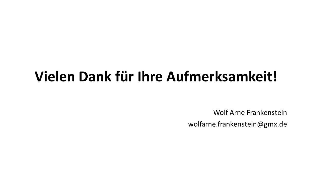 Vielen Dank für Ihre Aufmerksamkeit! Wolf Arne Frankenstein wolfarne.frankenstein@gmx.de