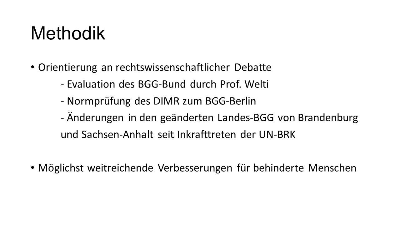 Methodik Orientierung an rechtswissenschaftlicher Debatte - Evaluation des BGG-Bund durch Prof. Welti - Normprüfung des DIMR zum BGG-Berlin - Änderung