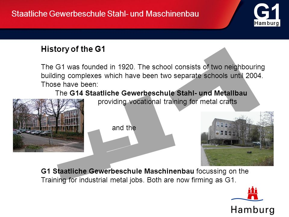 History of the G1 The G1 was founded in 1920. The school consists of two neighbouring building complexes which have been two separate schools until 20