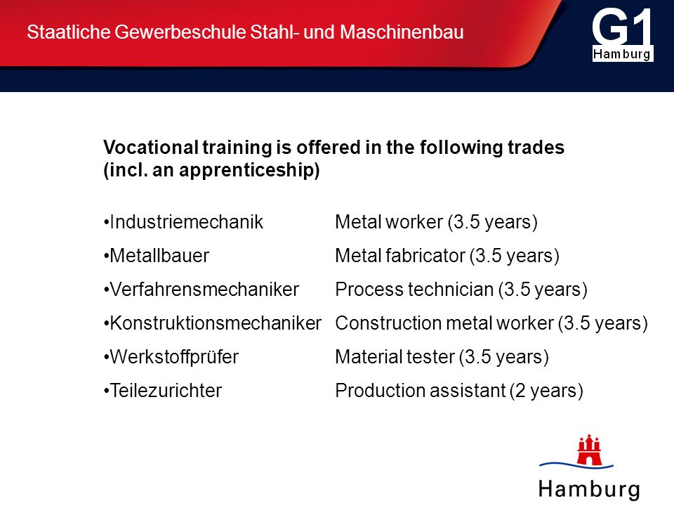 Staatliche Gewerbeschule Stahl- und Maschinenbau Vocational training is offered in the following trades (incl.