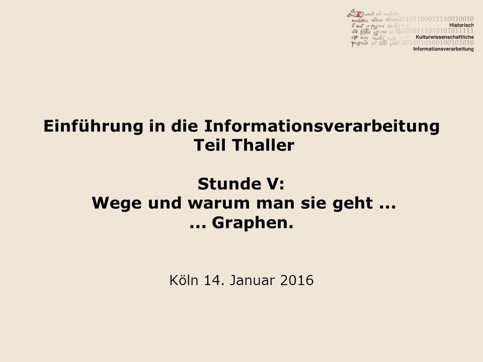 Einführung in die Informationsverarbeitung Teil Thaller Stunde V: Wege und warum man sie geht......