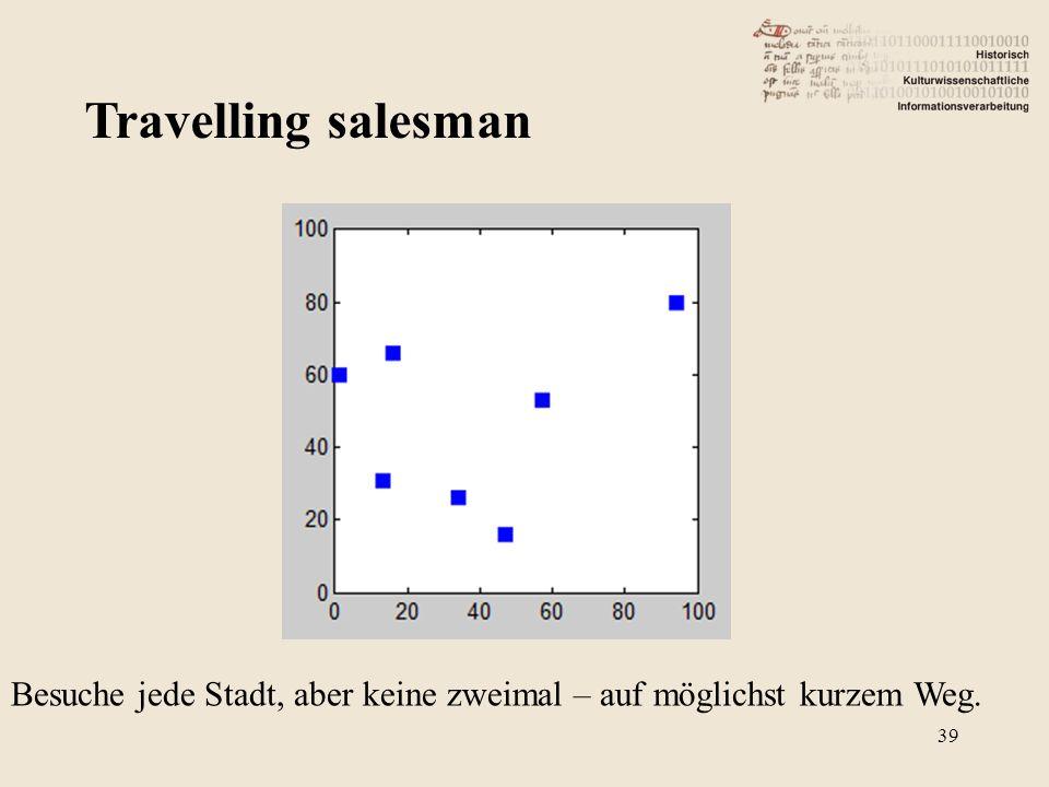 Travelling salesman 39 Besuche jede Stadt, aber keine zweimal – auf möglichst kurzem Weg.