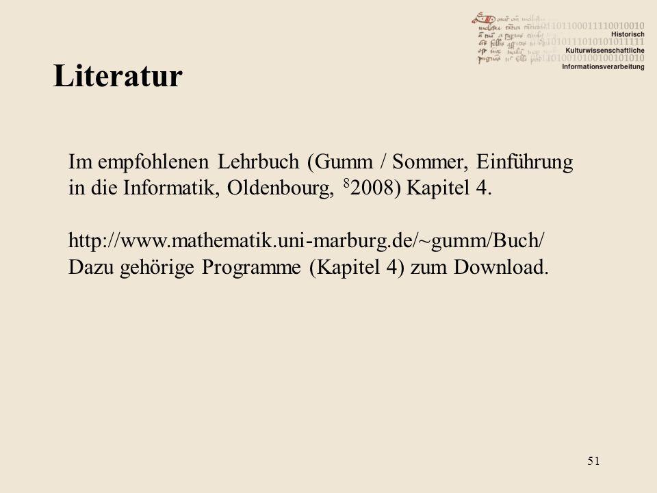 Literatur Im empfohlenen Lehrbuch (Gumm / Sommer, Einführung in die Informatik, Oldenbourg, 8 2008) Kapitel 4.