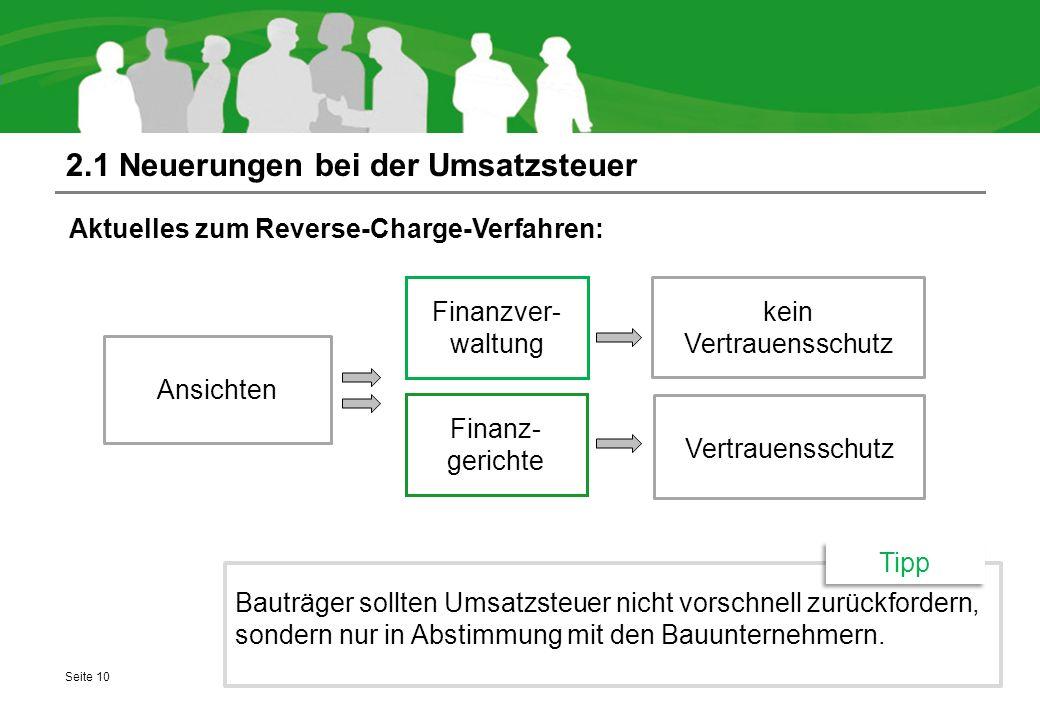 2.1 Neuerungen bei der Umsatzsteuer Aktuelles zum Reverse-Charge-Verfahren: Seite 10 Bauträger sollten Umsatzsteuer nicht vorschnell zurückfordern, so