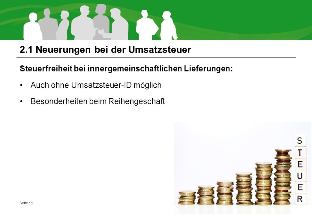 2.1 Neuerungen bei der Umsatzsteuer Steuerfreiheit bei innergemeinschaftlichen Lieferungen: Auch ohne Umsatzsteuer-ID möglich Besonderheiten beim Reih