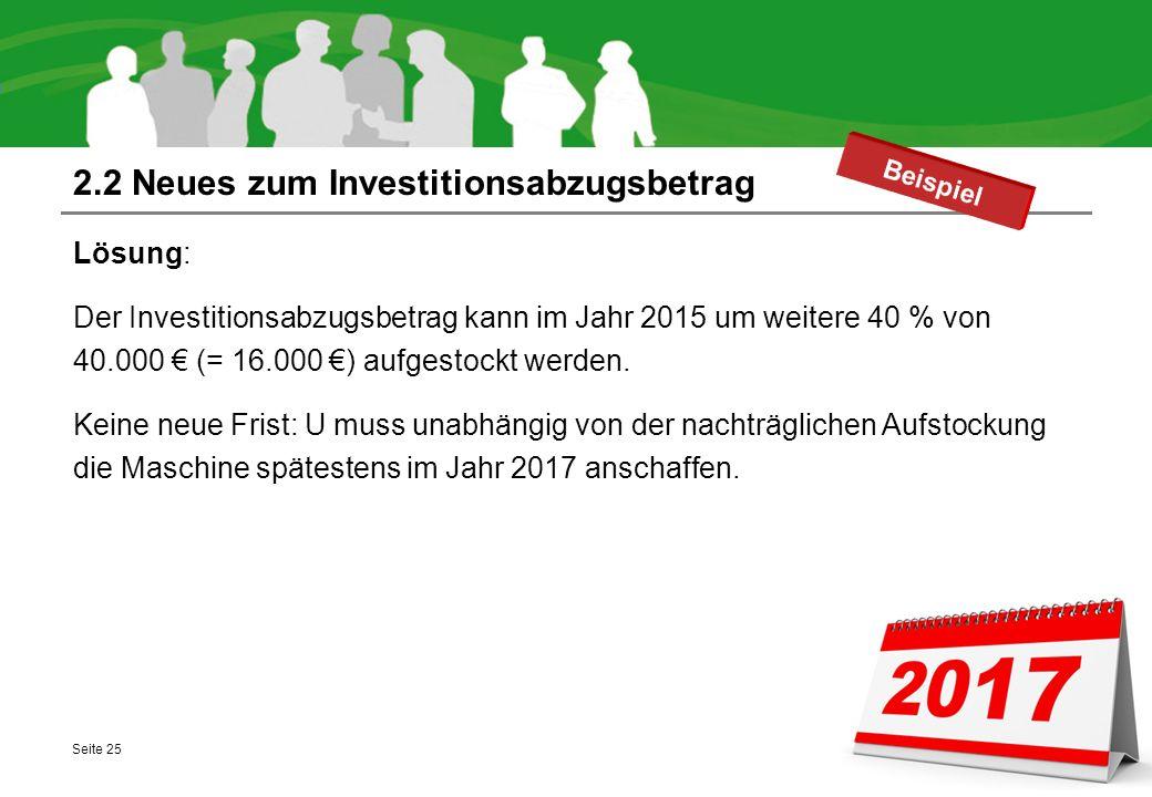 2.2 Neues zum Investitionsabzugsbetrag Lösung: Der Investitionsabzugsbetrag kann im Jahr 2015 um weitere 40 % von 40.000 € (= 16.000 €) aufgestockt we