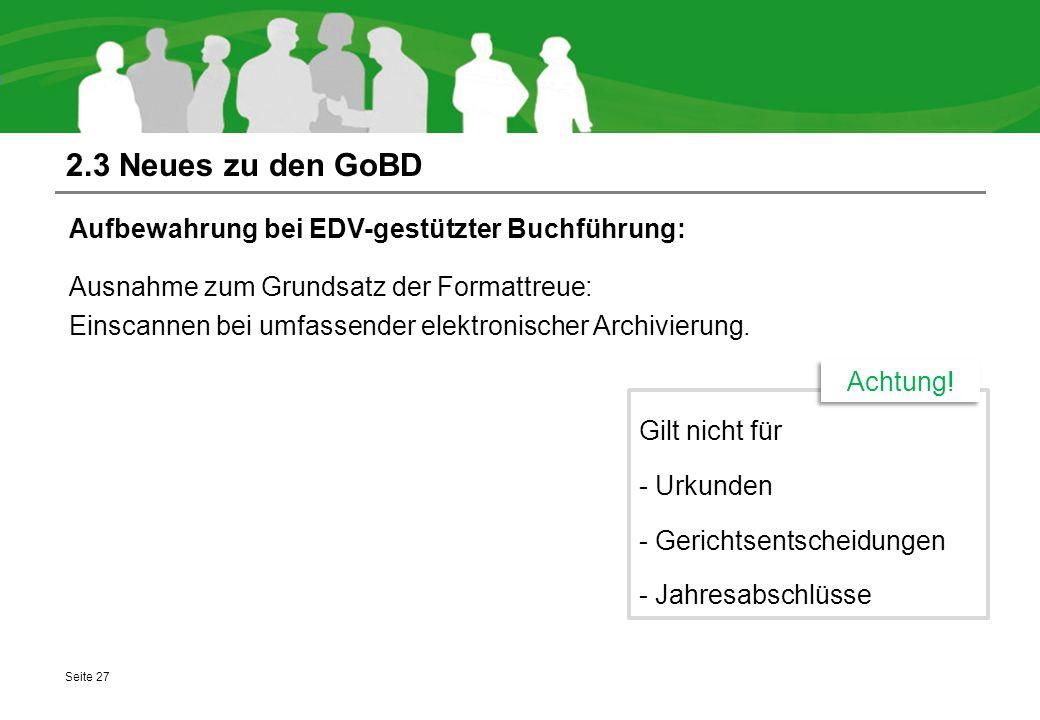 2.3 Neues zu den GoBD Aufbewahrung bei EDV-gestützter Buchführung: Ausnahme zum Grundsatz der Formattreue: Einscannen bei umfassender elektronischer A