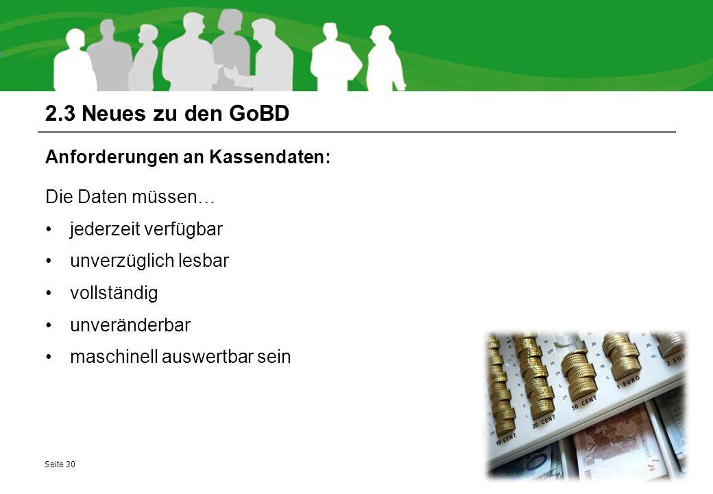 2.3 Neues zu den GoBD Anforderungen an Kassendaten: Die Daten müssen… jederzeit verfügbar unverzüglich lesbar vollständig unveränderbar maschinell aus