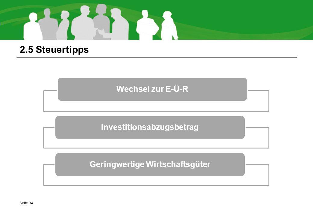 2.5 Steuertipps Seite 34 Wechsel zur E-Ü-RInvestitionsabzugsbetragGeringwertige Wirtschaftsgüter
