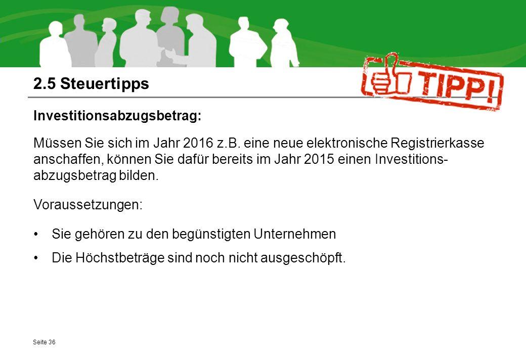 2.5 Steuertipps Investitionsabzugsbetrag: Müssen Sie sich im Jahr 2016 z.B. eine neue elektronische Registrierkasse anschaffen, können Sie dafür berei