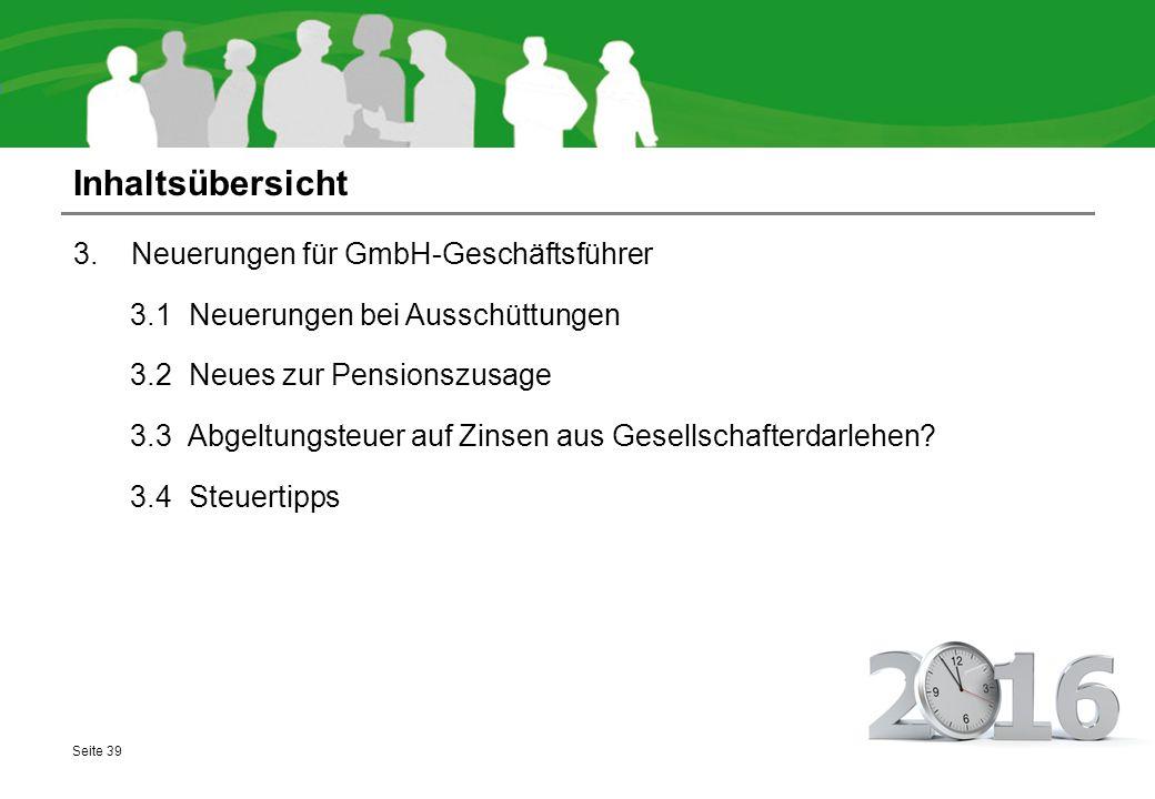 Inhaltsübersicht 3.1 Neuerungen für GmbH-Geschäftsführer 3.1 Neuerungen bei Ausschüttungen 3.2 Neues zur Pensionszusage 3.3 Abgeltungsteuer auf Zinsen