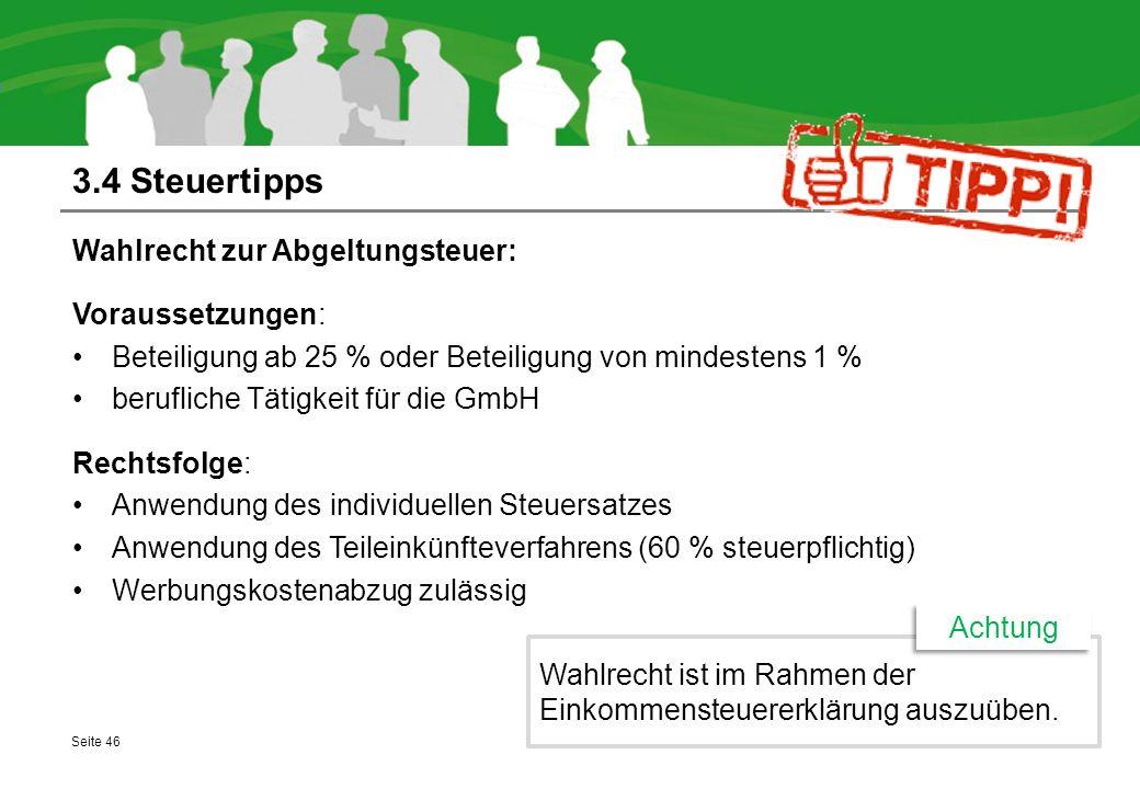 3.4 Steuertipps Wahlrecht zur Abgeltungsteuer: Voraussetzungen: Beteiligung ab 25 % oder Beteiligung von mindestens 1 % berufliche Tätigkeit für die G