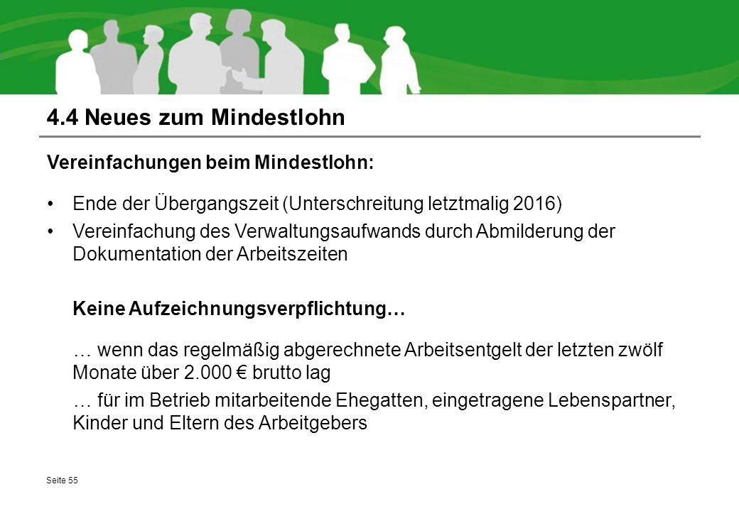 4.4 Neues zum Mindestlohn Vereinfachungen beim Mindestlohn: Ende der Übergangszeit (Unterschreitung letztmalig 2016) Vereinfachung des Verwaltungsaufw