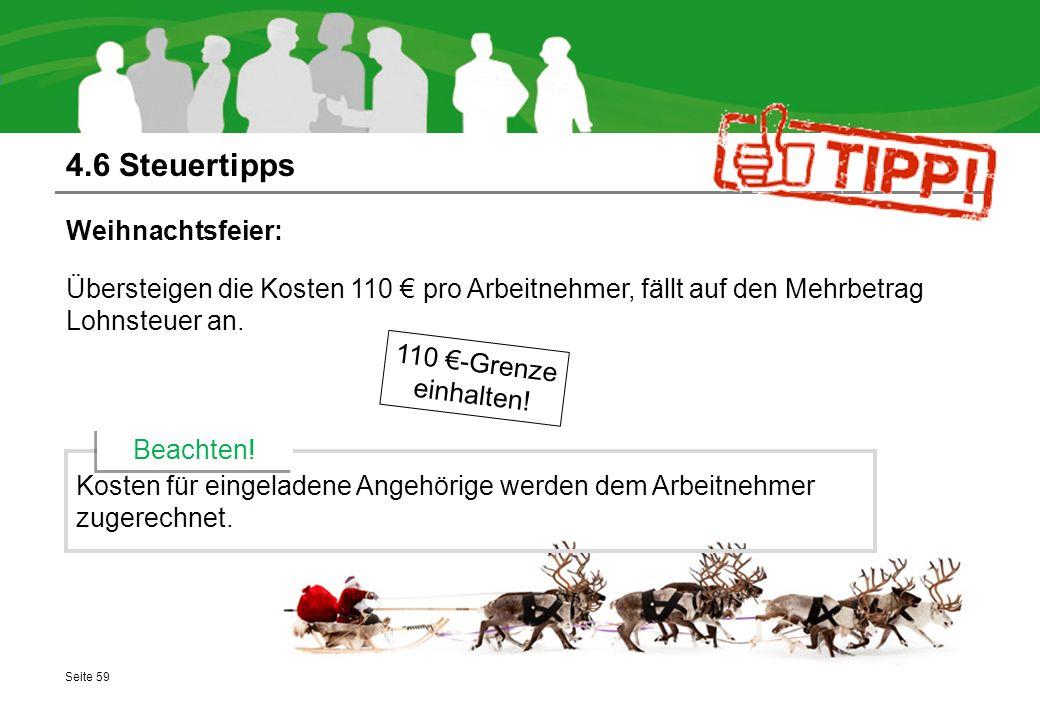 4.6 Steuertipps Seite 59 Weihnachtsfeier: Übersteigen die Kosten 110 € pro Arbeitnehmer, fällt auf den Mehrbetrag Lohnsteuer an. 110 €-Grenze einhalte