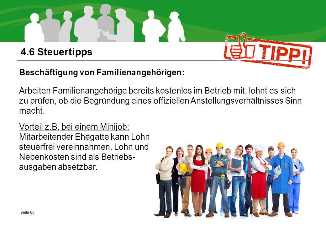 4.6 Steuertipps Beschäftigung von Familienangehörigen: Arbeiten Familienangehörige bereits kostenlos im Betrieb mit, lohnt es sich zu prüfen, ob die B