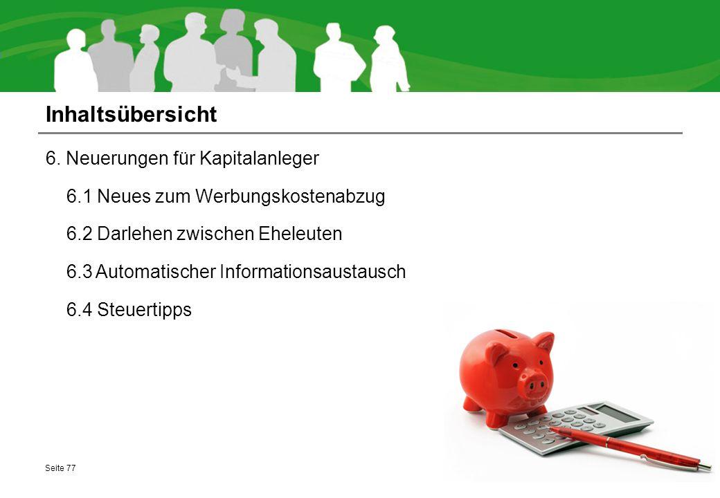 Inhaltsübersicht 6. Neuerungen für Kapitalanleger 6.1 Neues zum Werbungskostenabzug 6.2 Darlehen zwischen Eheleuten 6.3 Automatischer Informationsaust